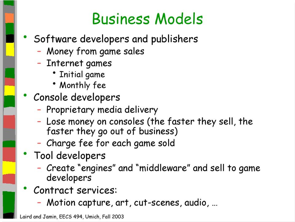 sell, the faster they go out of business) Charge fee for each game sold Tool developers Create