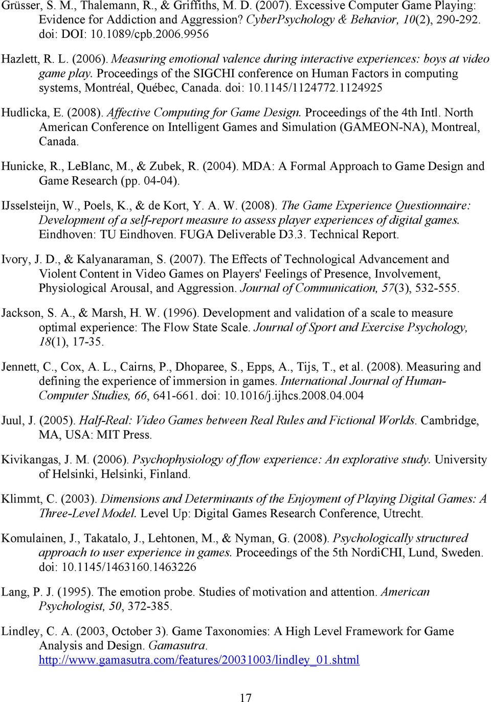 Proceedings of the SIGCHI conference on Human Factors in computing systems, Montréal, Québec, Canada. doi: 10.1145/1124772.1124925 Hudlicka, E. (2008). Affective Computing for Game Design.