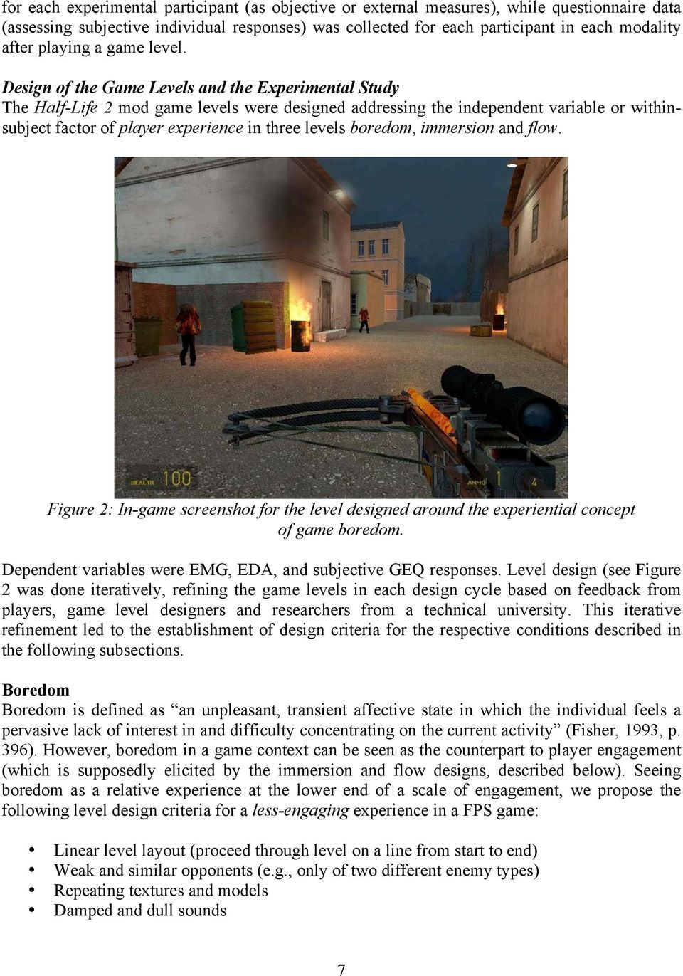 Design of the Game Levels and the Experimental Study The Half-Life 2 mod game levels were designed addressing the independent variable or withinsubject factor of player experience in three levels