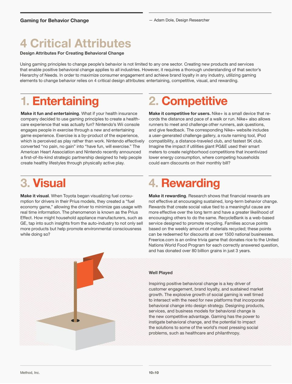 In order to maximize consumer engagement and achieve brand loyalty in any industry, utilizing gaming elements to change behavior relies on 4 critical design attributes: entertaining, competitive,