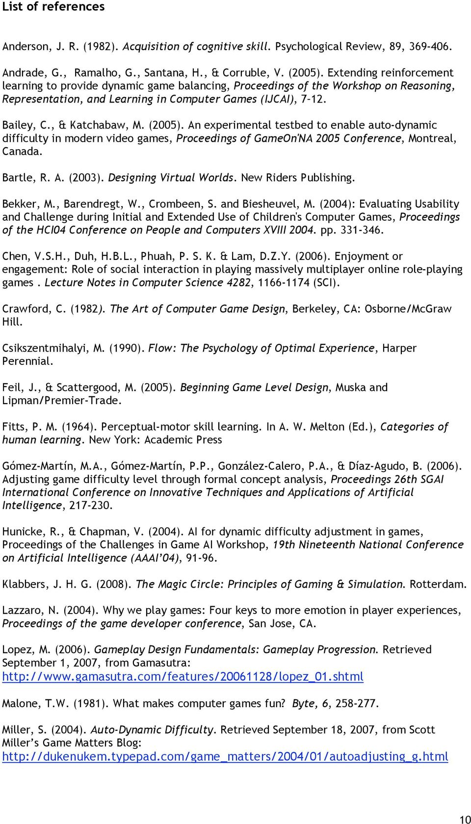 (2005). An experimental testbed to enable auto-dynamic difficulty in modern video games, Proceedings of GameOn'NA 2005 Conference, Montreal, Canada. Bartle, R. A. (2003). Designing Virtual Worlds.