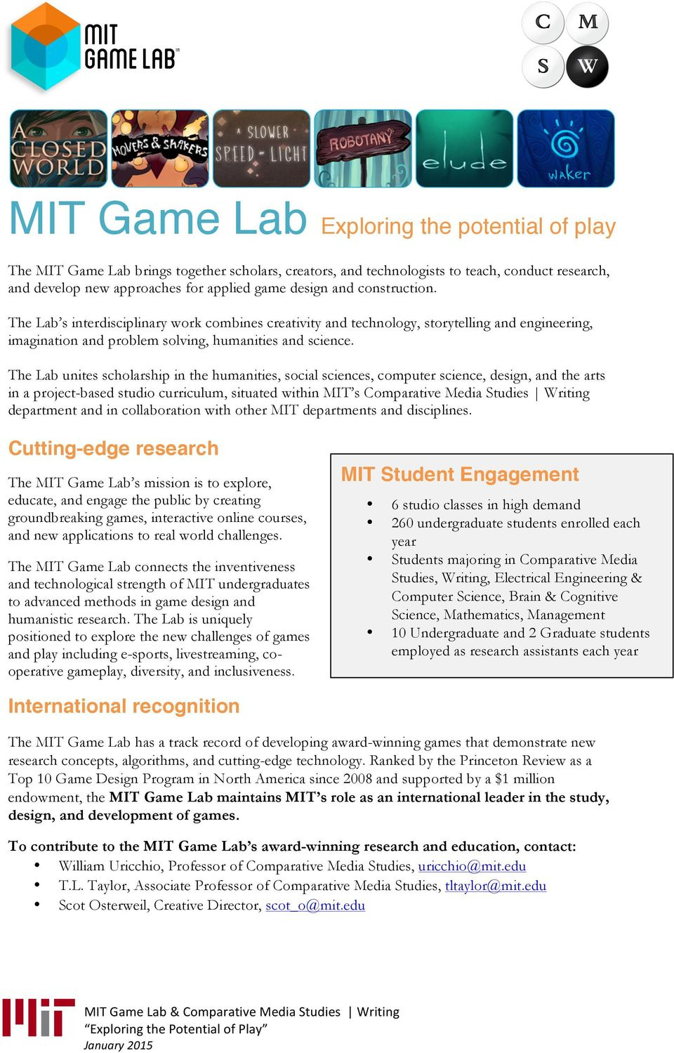 The Lab unites scholarship in the humanities, social sciences, computer science, design, and the arts in a project-based studio curriculum, situated within MIT s Comparative Media Studies Writing