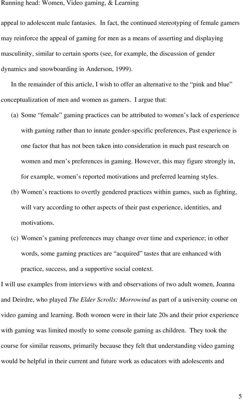 discussion of gender dynamics and snowboarding in Anderson, 1999). In the remainder of this article, I wish to offer an alternative to the pink and blue conceptualization of men and women as gamers.