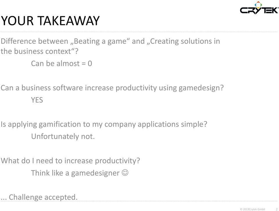 YES Is applying gamification to my company applications simple? Unfortunately not.