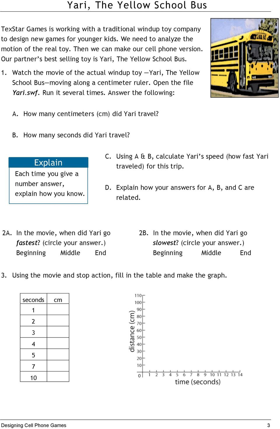 Watch the movie of the actual windup toy Yari, The Yellow School Bus moving along a centimeter ruler. Open the file Yari.swf. Run it several times. Answer the following: A.