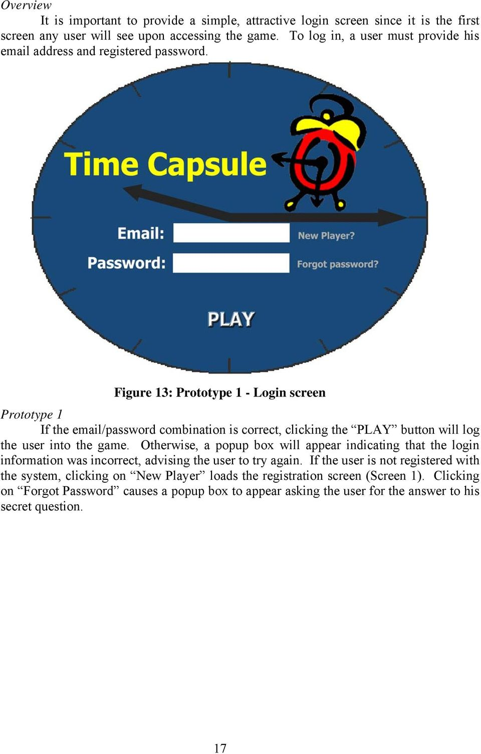 Figure 13: Prototype 1 - Login screen Prototype 1 If the email/password combination is correct, clicking the PLAY button will log the user into the game.