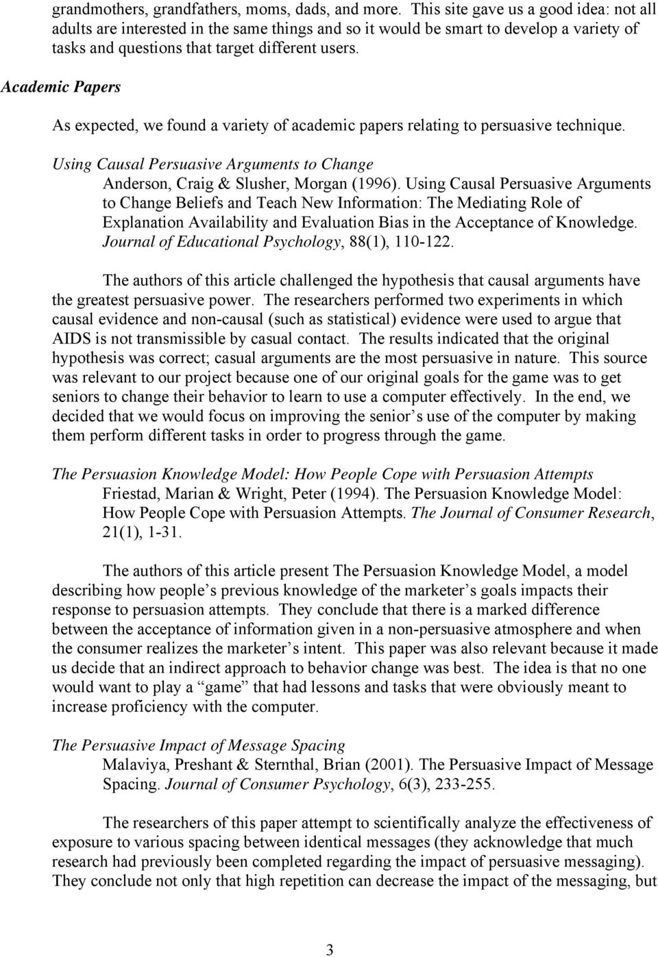 Academic Papers As expected, we found a variety of academic papers relating to persuasive technique. Using Causal Persuasive Arguments to Change Anderson, Craig & Slusher, Morgan (1996).