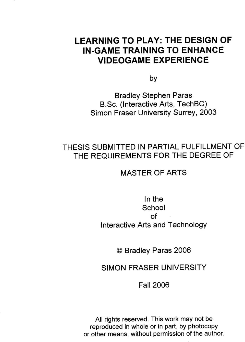 FOR THE DEGREE OF MASTER OF ARTS In the School of Interactive Arts and Technology O Bradley Paras 2006 SIMON FRASER