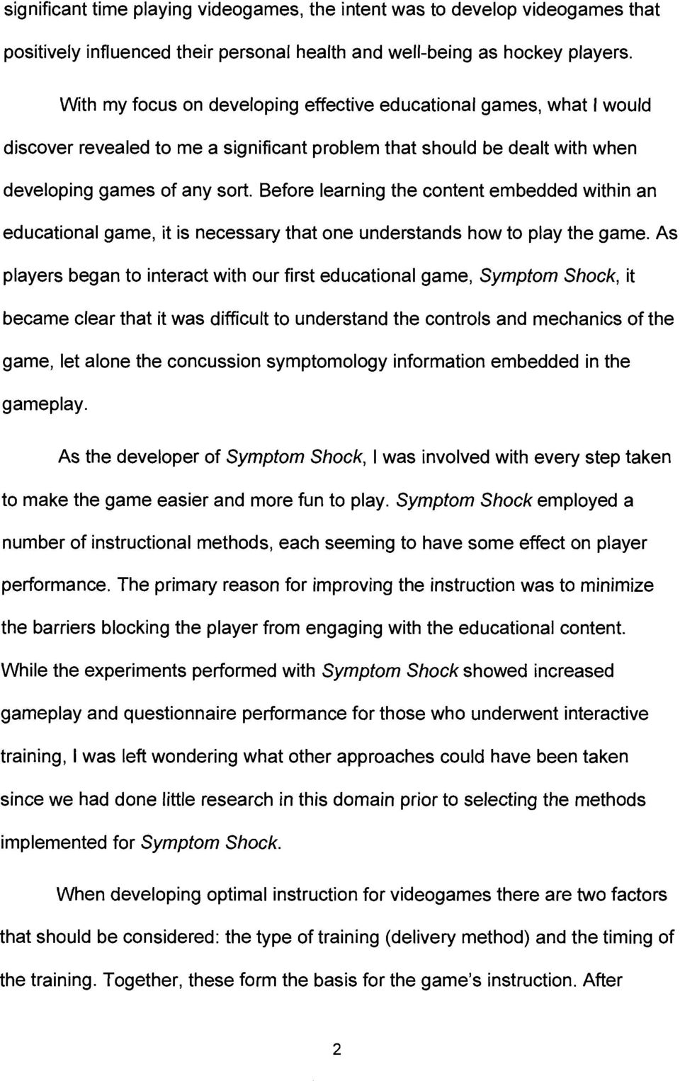 Before learning the content embedded within an educational game, it is necessary that one understands how to play the game.