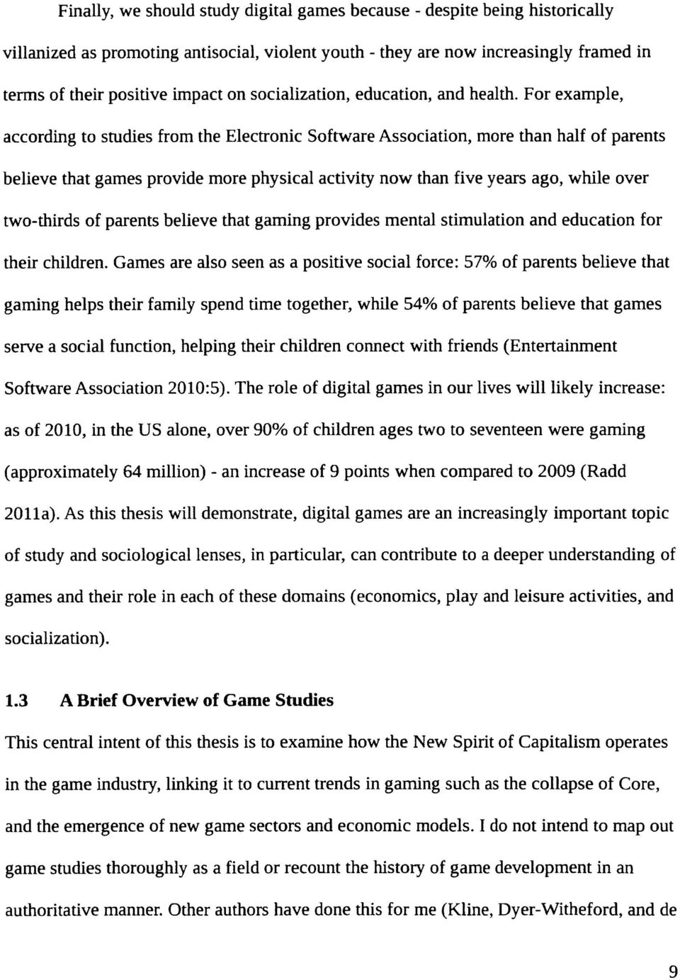 For example, according to studies from the Electronic Software Association, more than half of parents believe that games provide more physical activity now than five years ago, while over two-thirds
