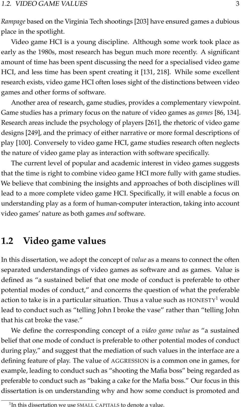 A significant amount of time has been spent discussing the need for a specialised video game HCI, and less time has been spent creating it [131, 218].