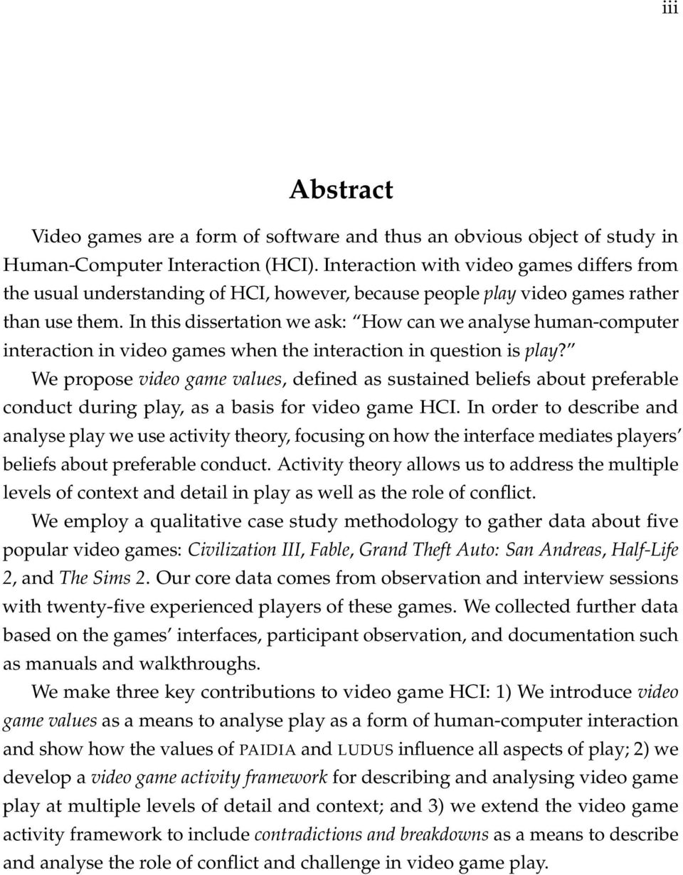 In this dissertation we ask: How can we analyse human-computer interaction in video games when the interaction in question is play?