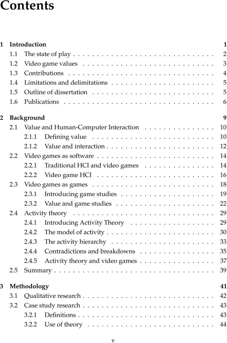 1 Value and Human-Computer Interaction............... 10 2.1.1 Defining value.......................... 10 2.1.2 Value and interaction....................... 12 2.2 Video games as software......................... 14 2.