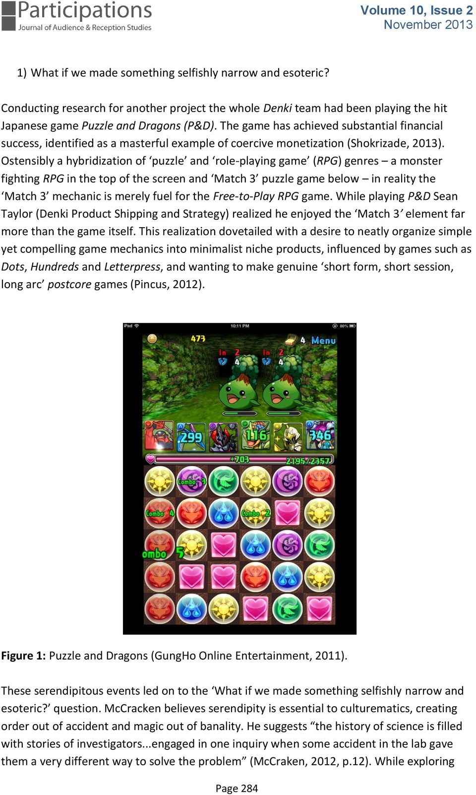 Ostensibly a hybridization of puzzle and role-playing game (RPG) genres a monster fighting RPG in the top of the screen and Match 3 puzzle game below in reality the Match 3 mechanic is merely fuel