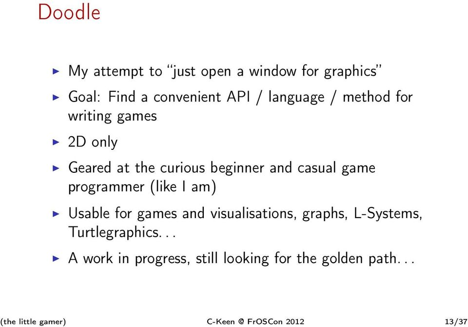 the curious beginner and casual game programmer (like I am) Usable for games and
