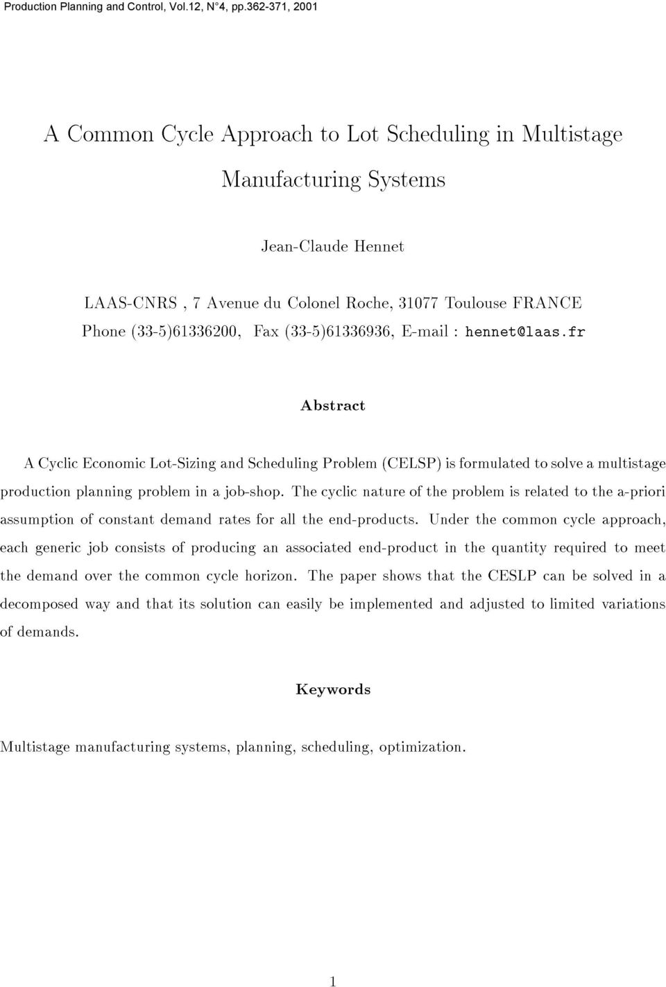 thecyclicnatureoftheproblemisrelatedtothea-priori ACyclicEconomicLot-SizingandSchedulingProblem(CELSP)isformulatedtosolveamultistage Abstract thedemandoverthecommoncyclehorizon.