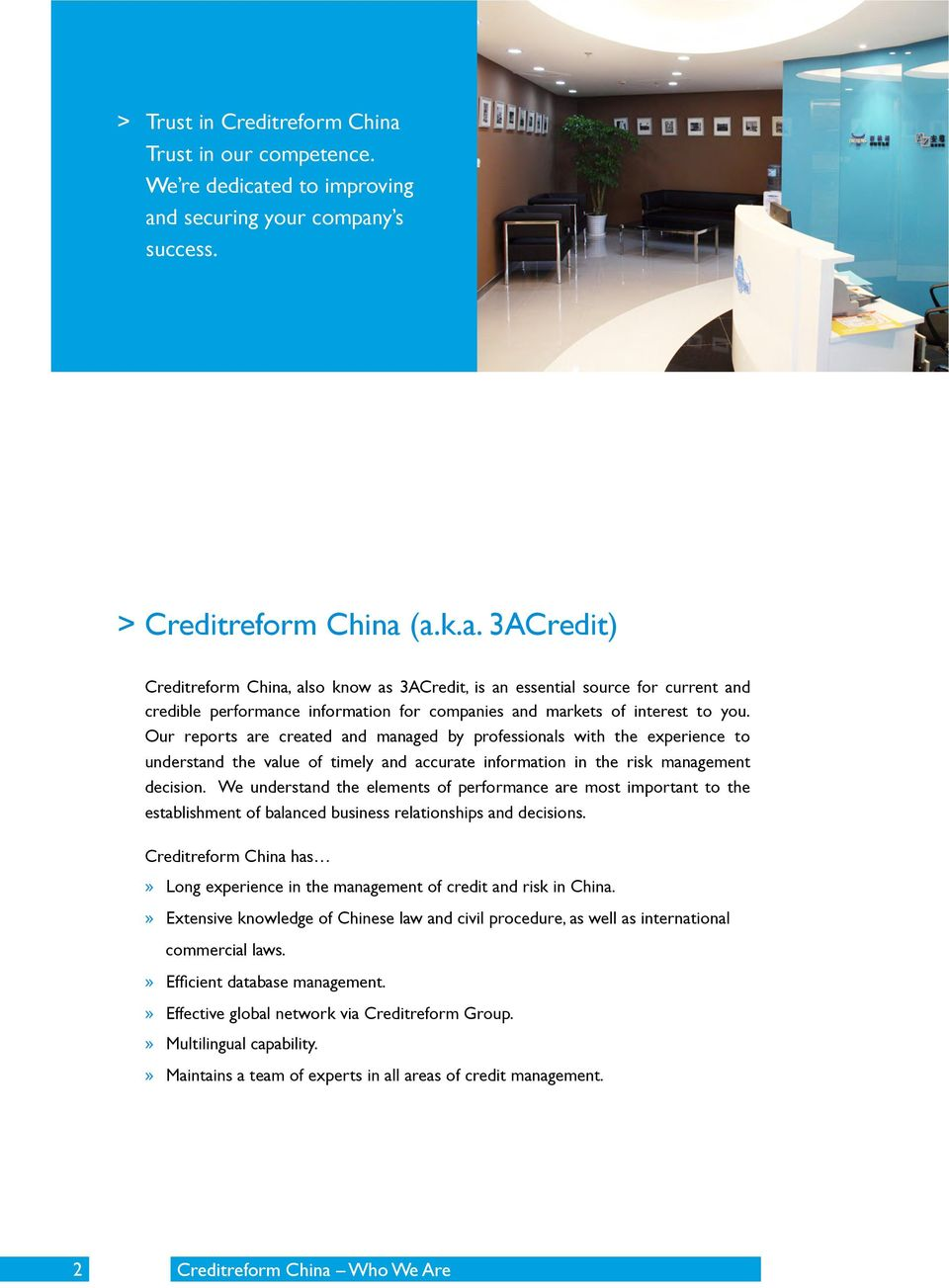 ed to improving and securing your company s success. > Creditreform China (a.k.a. 3ACredit) Creditreform China, also know as 3ACredit, is an essential source for current and credible performance information for companies and markets of interest to you.
