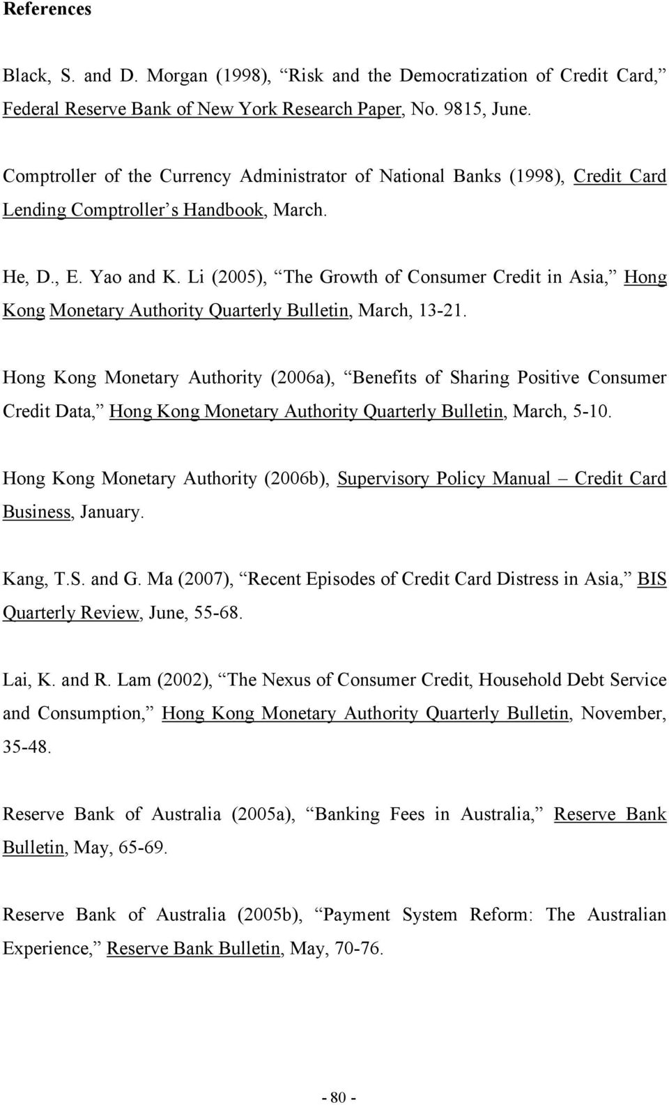 Li (2005), The Growth of Consumer Credit in Asia, Hong Kong Monetary Authority Quarterly Bulletin, March, 13-21.