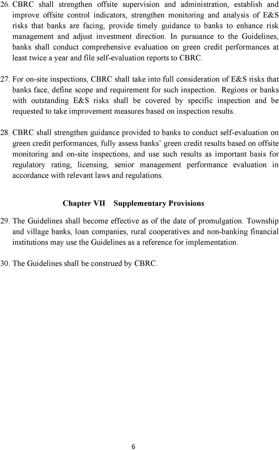 In pursuance to the Guidelines, banks shall conduct comprehensive evaluation on green credit performances at least twice a year and file self-evaluation reports to CBRC. 27.