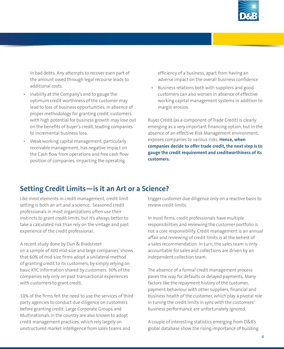 In absence of proper methodology for granting credit, customers with high potential for business growth may lose out on the benefits of buyer s credit, leading companies to incremental business loss.