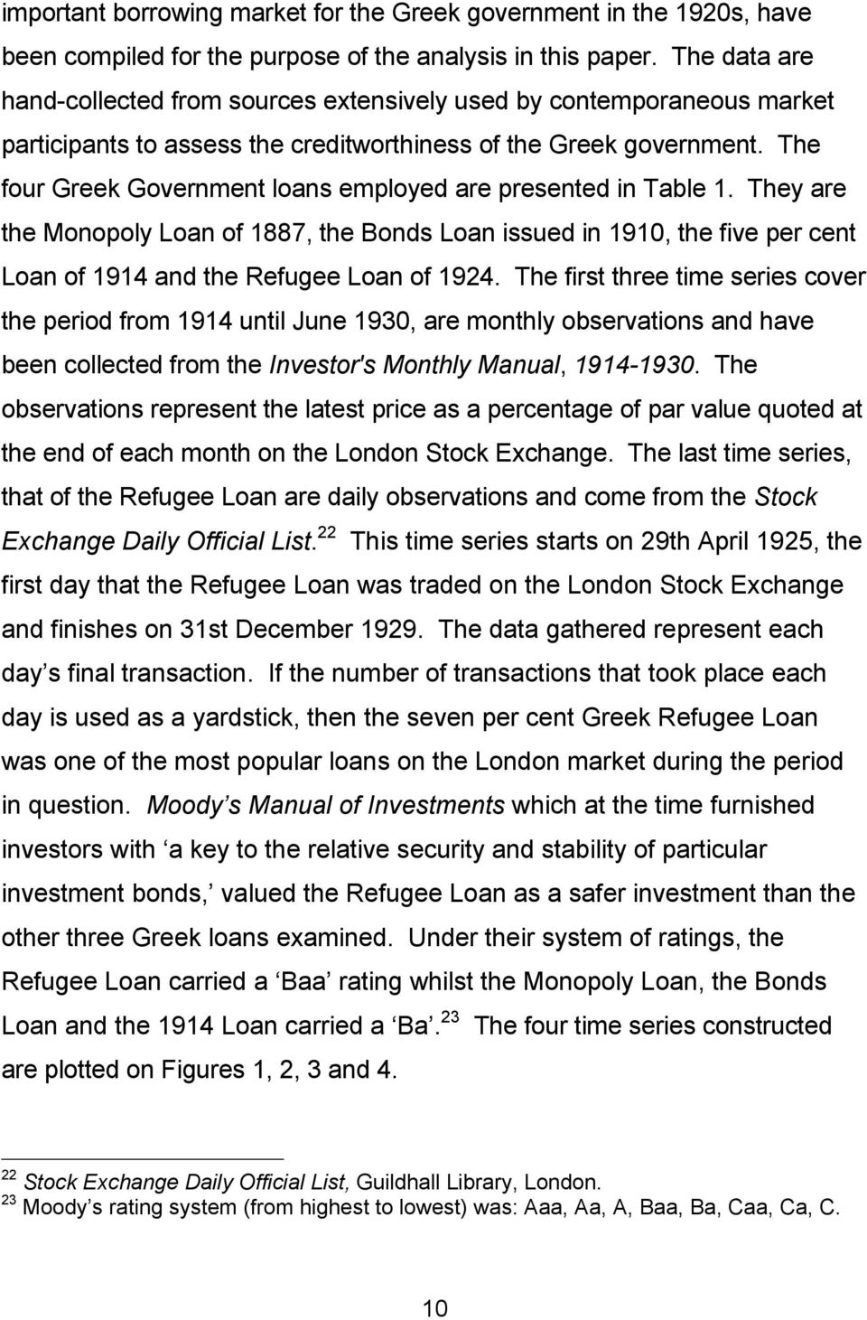 The four Greek Government loans employed are presented in Table 1. They are the Monopoly Loan of 1887, the Bonds Loan issued in 1910, the five per cent Loan of 1914 and the Refugee Loan of 1924.