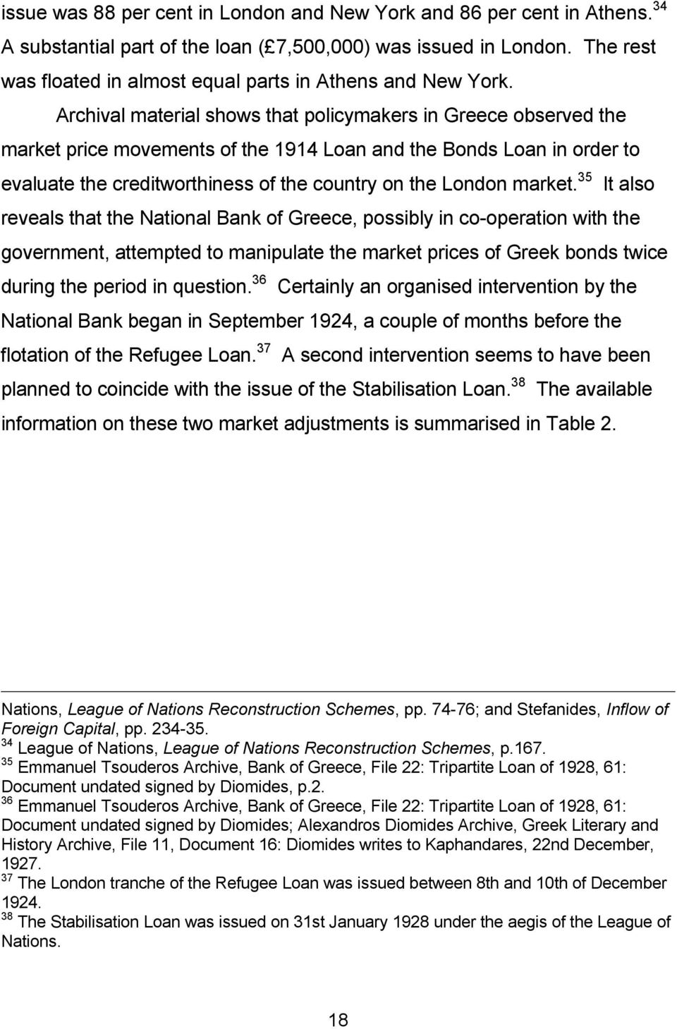 Archival material shows that policymakers in Greece observed the market price movements of the 1914 Loan and the Bonds Loan in order to evaluate the creditworthiness of the country on the London