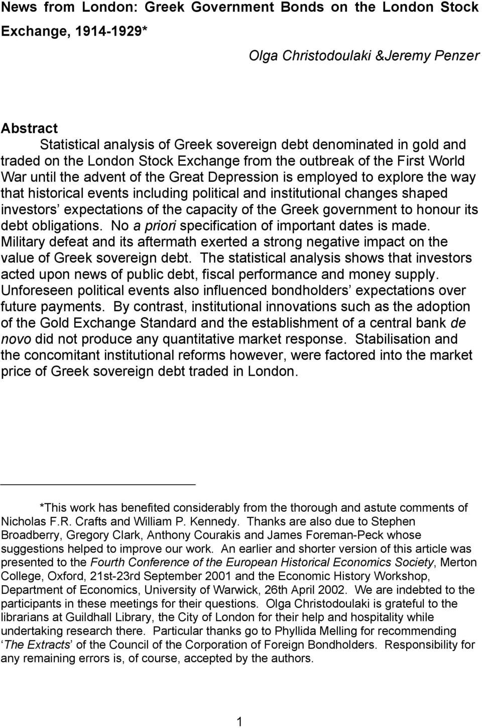 institutional changes shaped investors expectations of the capacity of the Greek government to honour its debt obligations. No a priori specification of important dates is made.