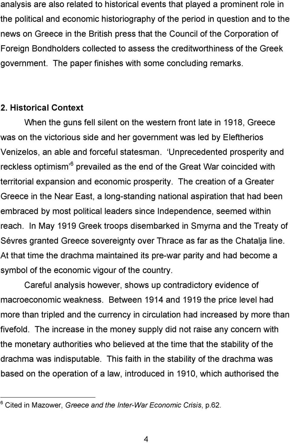 Historical Context When the guns fell silent on the western front late in 1918, Greece was on the victorious side and her government was led by Eleftherios Venizelos, an able and forceful statesman.