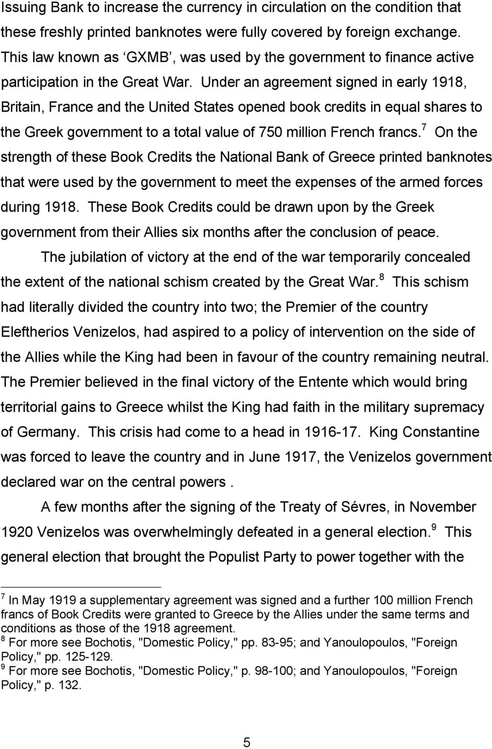 Under an agreement signed in early 1918, Britain, France and the United States opened book credits in equal shares to the Greek government to a total value of 750 million French francs.