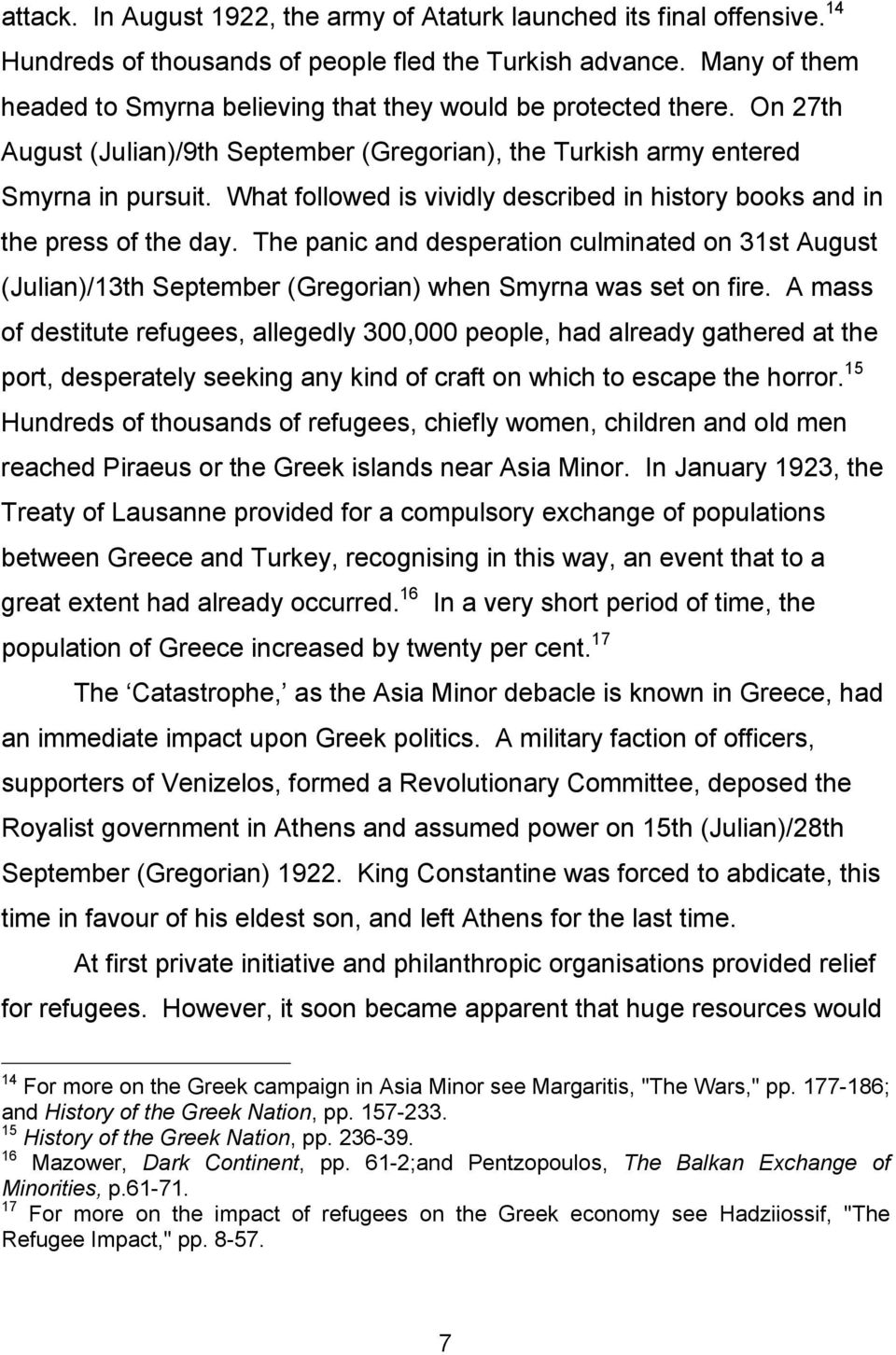 What followed is vividly described in history books and in the press of the day. The panic and desperation culminated on 31st August (Julian)/13th September (Gregorian) when Smyrna was set on fire.