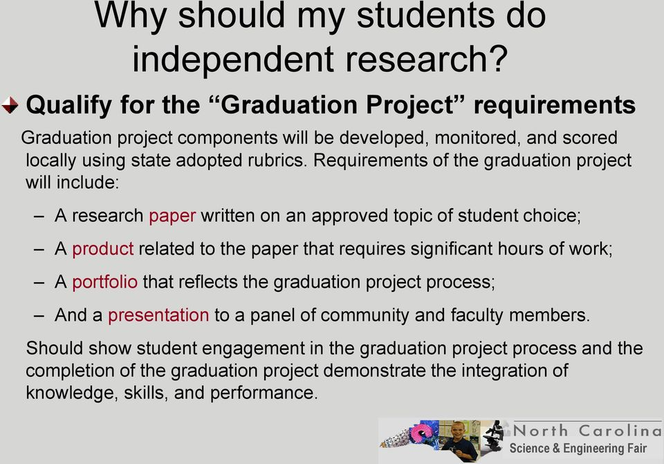 Requirements of the graduation project will include: A research paper written on an approved topic of student choice; A product related to the paper that requires