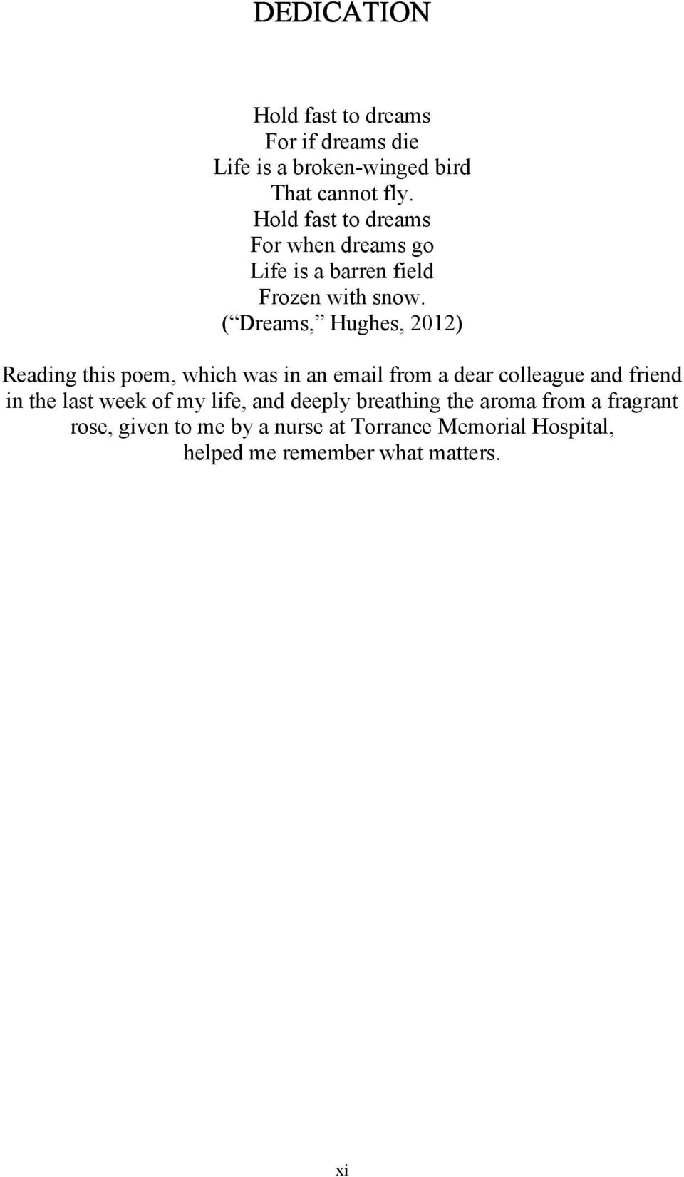 ( Dreams, Hughes, 2012) Reading this poem, which was in an email from a dear colleague and friend in the last