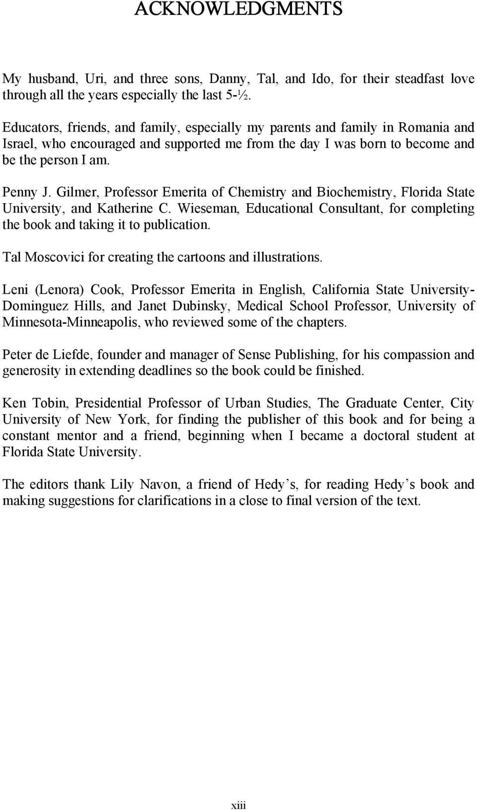 Gilmer, Professor Emerita of Chemistry and Biochemistry, Florida State University, and Katherine C. Wieseman, Educational Consultant, for completing the book and taking it to publication.