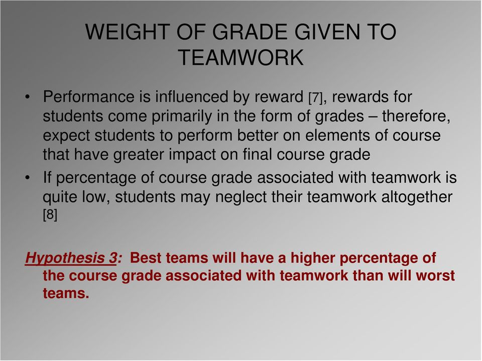 grade If percentage of course grade associated with teamwork is quite low, students may neglect their teamwork altogether