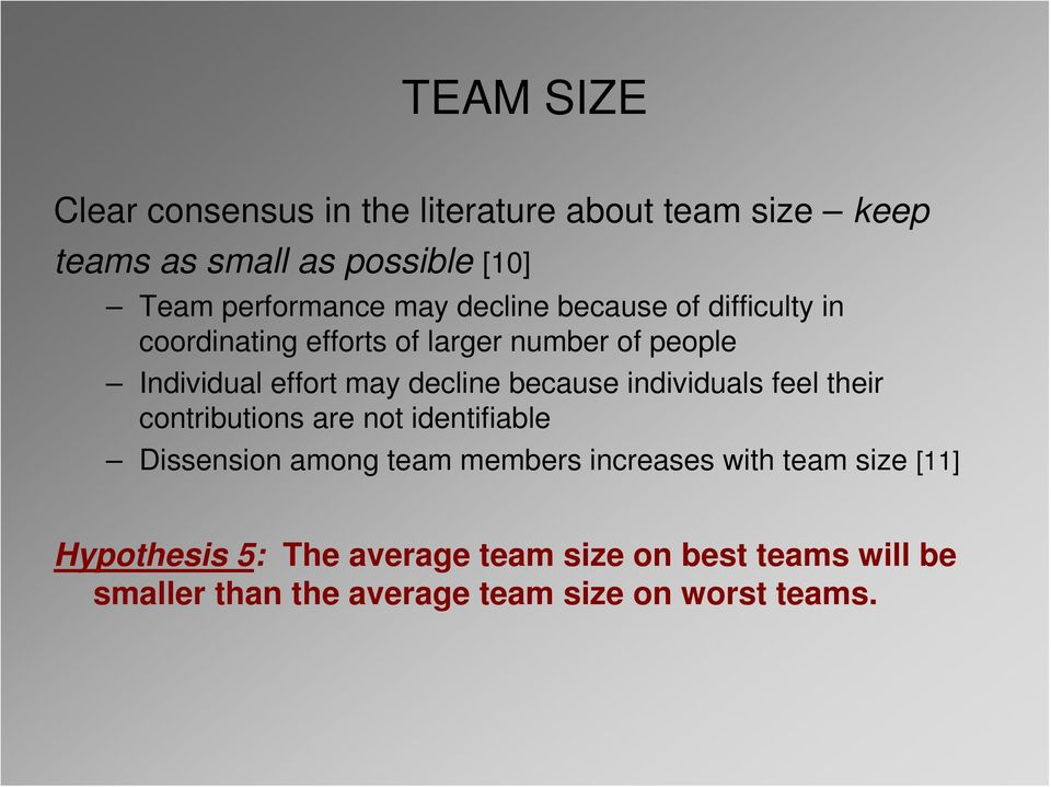 because individuals feel their contributions are not identifiable Dissension among team members increases with team