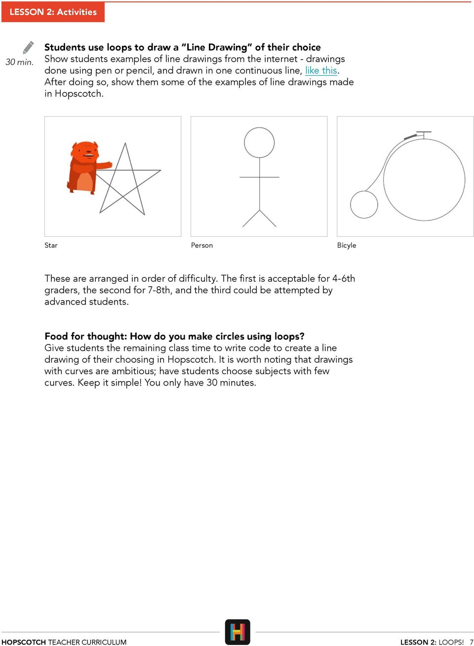 After doing so, show them some of the examples of line drawings made in Hopscotch. Star Person Bicyle These are arranged in order of difficulty.
