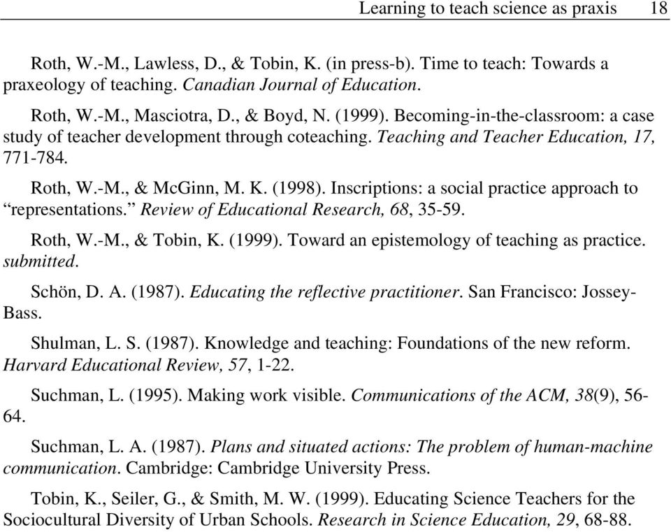 Inscriptions: a social practice approach to representations. Review of Educational Research, 68, 35-59. Roth, W.-M., & Tobin, K. (1999). Toward an epistemology of teaching as practice. submitted.