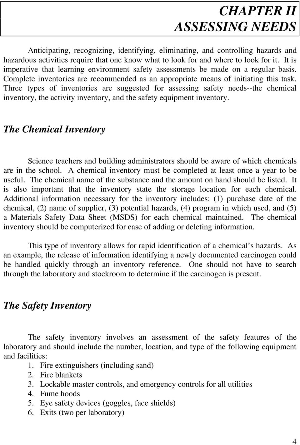 Three types of inventories are suggested for assessing safety needs--the chemical inventory, the activity inventory, and the safety equipment inventory.