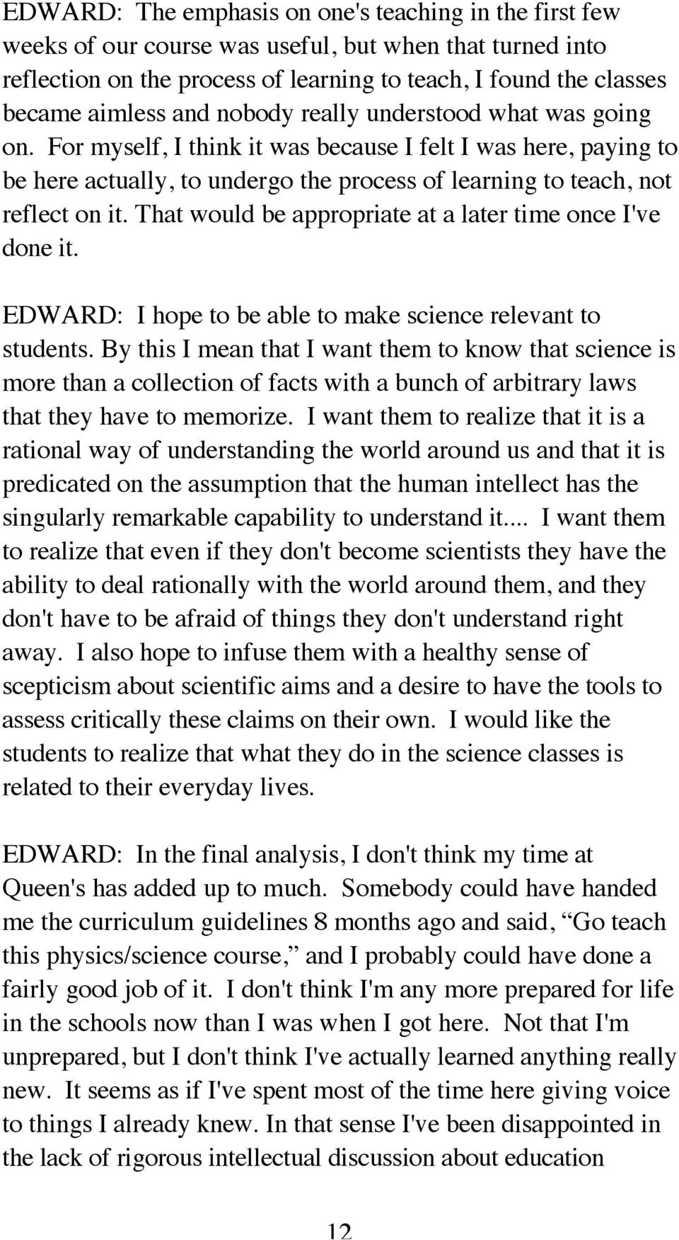 That would be appropriate at a later time once I've done it. EDWARD: I hope to be able to make science relevant to students.