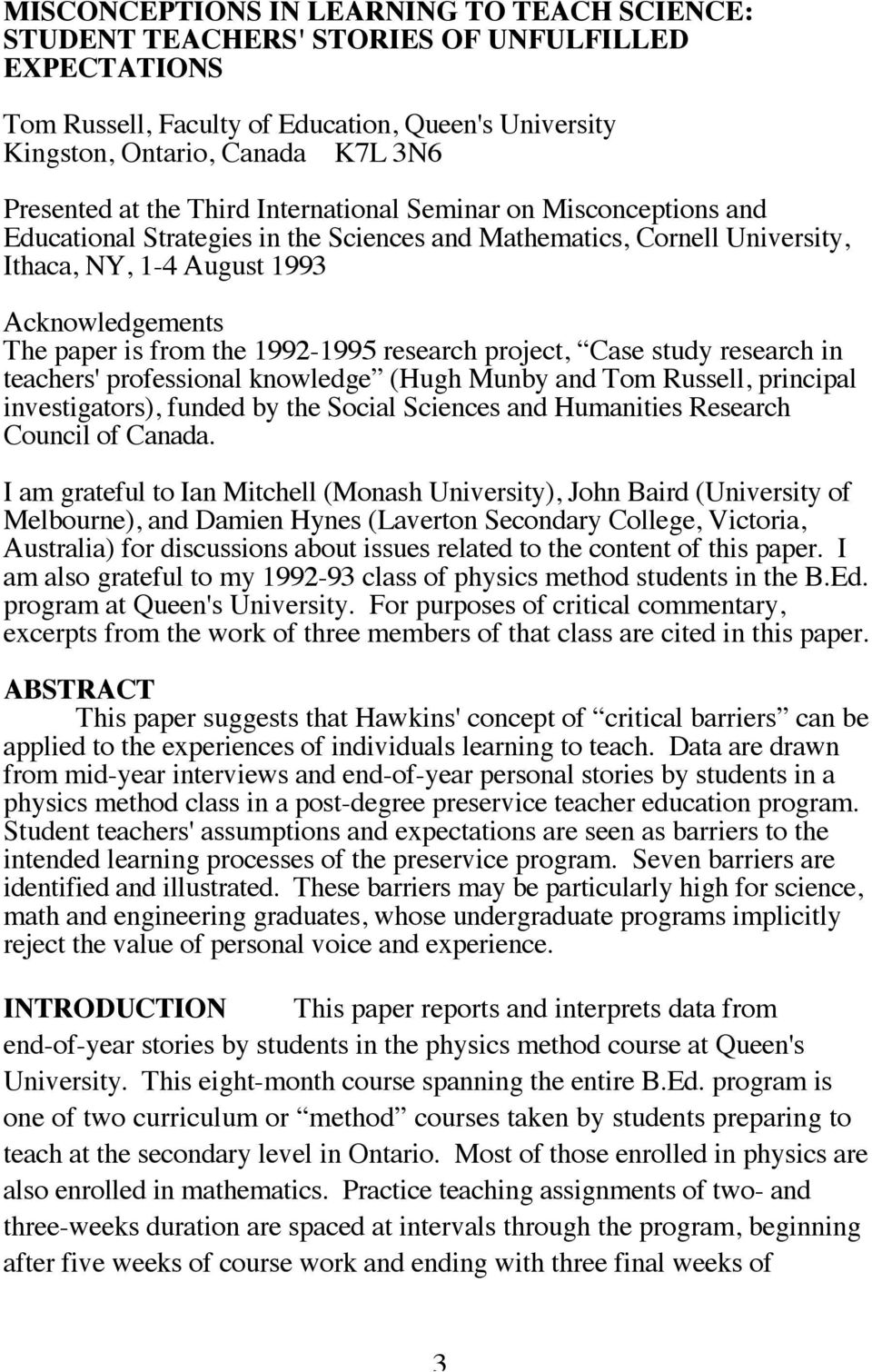 1992-1995 research project, Case study research in teachers' professional knowledge (Hugh Munby and Tom Russell, principal investigators), funded by the Social Sciences and Humanities Research