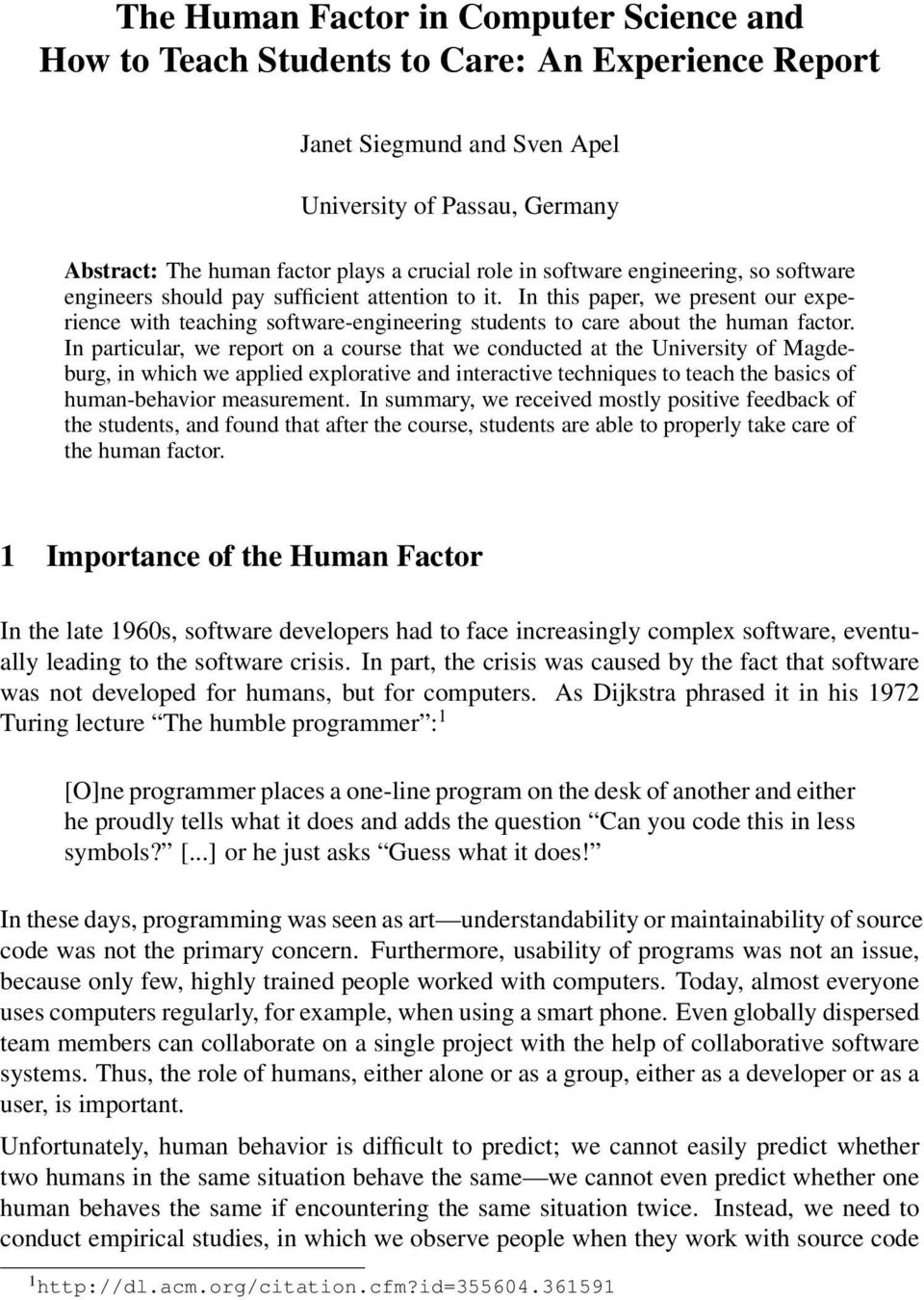 In this paper, we present our experience with teaching software-engineering students to care about the human factor.