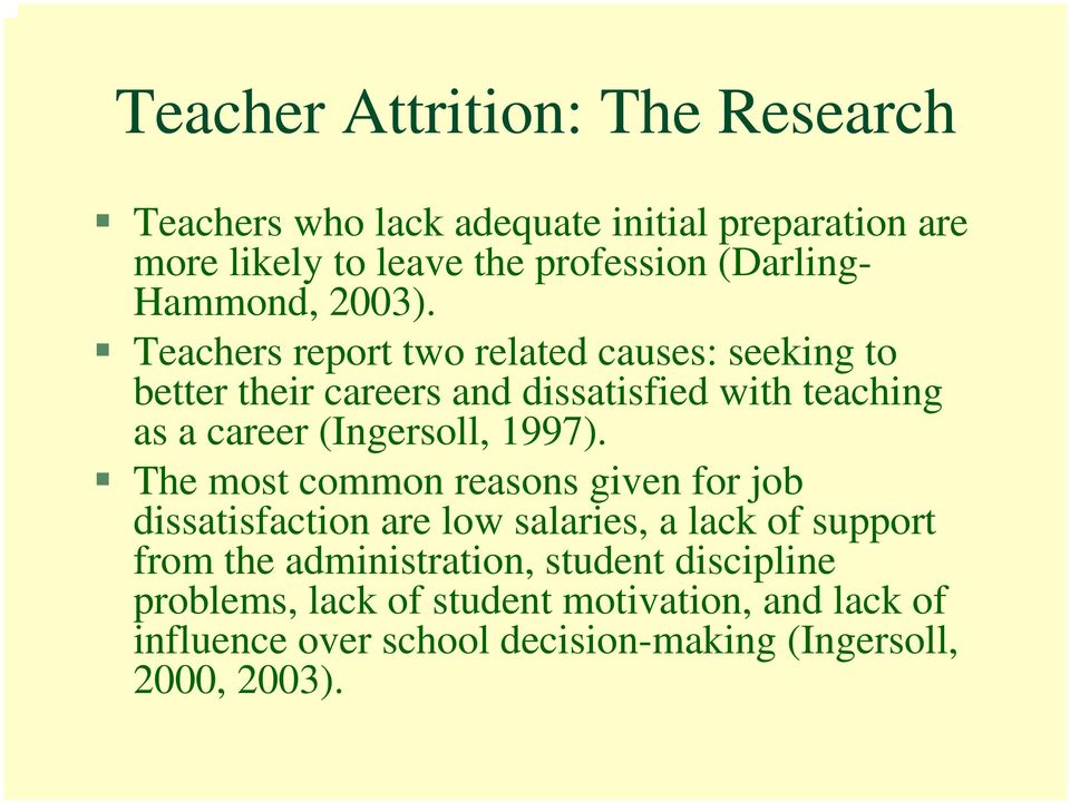 Teachers report two related causes: seeking to better their careers and dissatisfied with teaching as a career (Ingersoll, 1997).