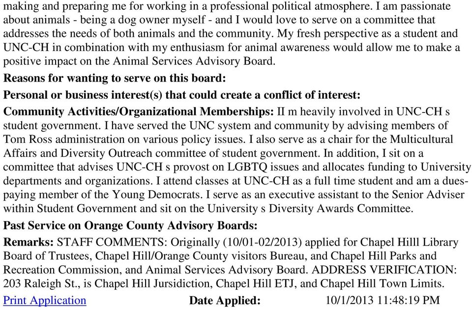 My fresh perspective as a student and UNC-CH in combination with my enthusiasm for animal awareness would allow me to make a positive impact on the Animal Services Advisory Board.