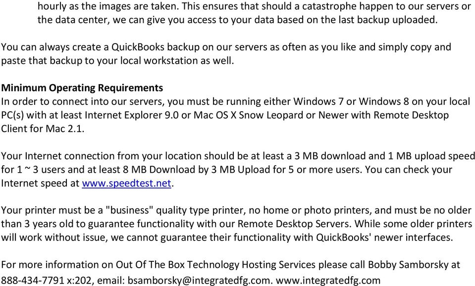Minimum Operating Requirements In order to connect into our servers, you must be running either Windows 7 or Windows 8 on your local PC(s) with at least Internet Explorer 9.