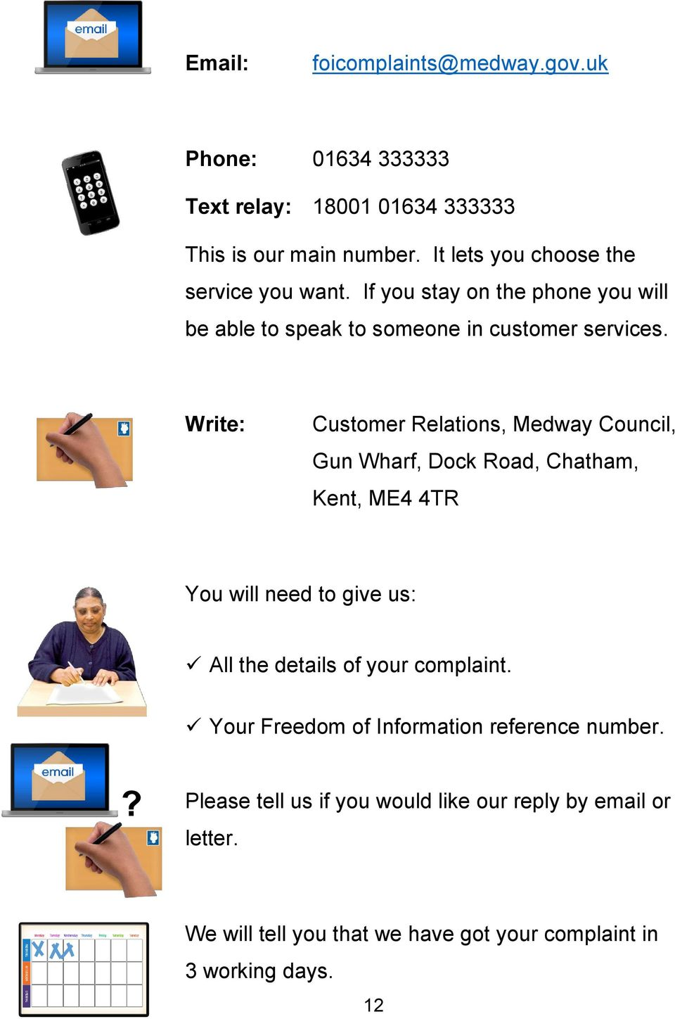 Write: Customer Relations, Medway Council, Gun Wharf, Dock Road, Chatham, Kent, ME4 4TR You will need to give us: All the details of your