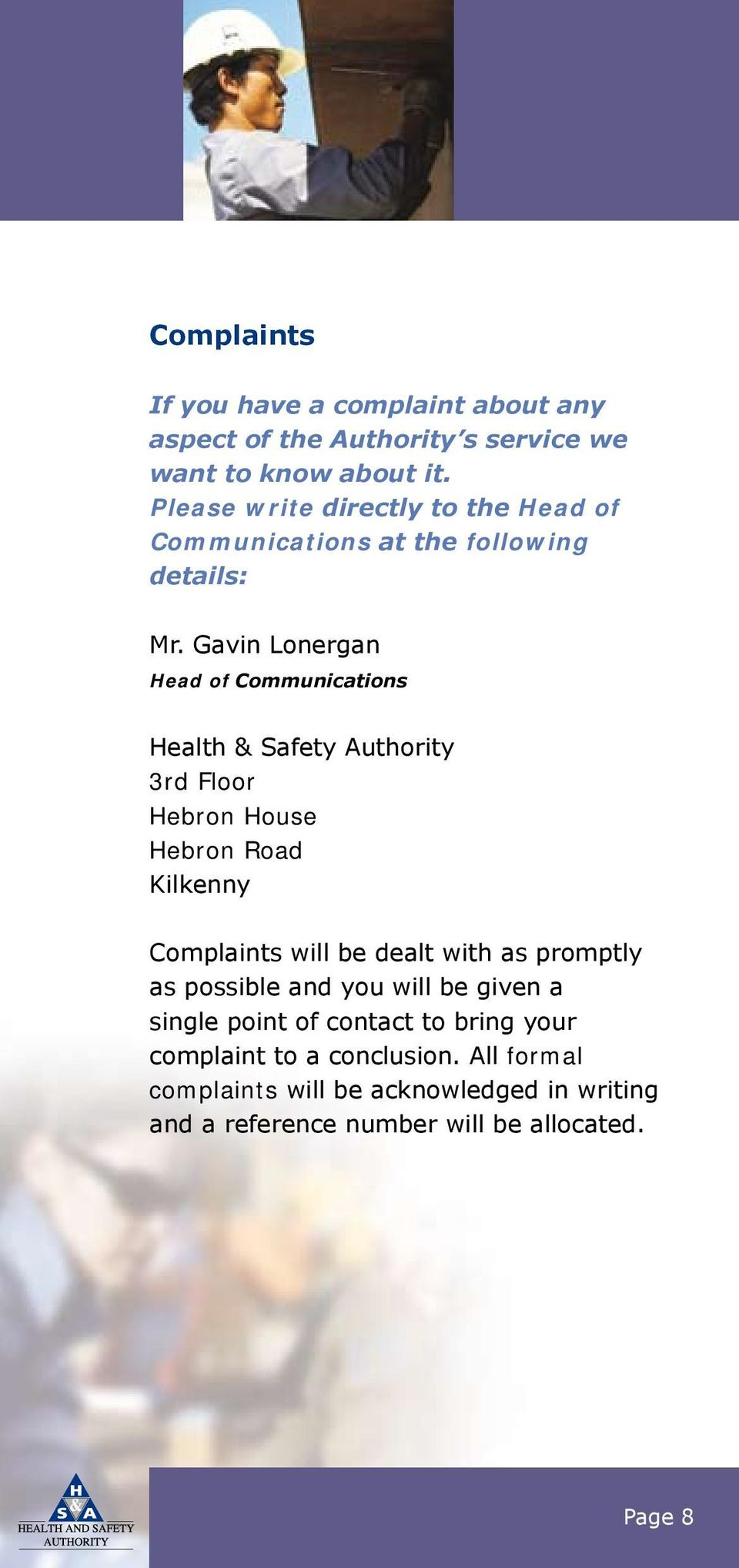 Gavin Lonergan Head of Communications Health & Safety Authority 3rd Floor Hebron House Hebron Road Kilkenny Complaints will be dealt