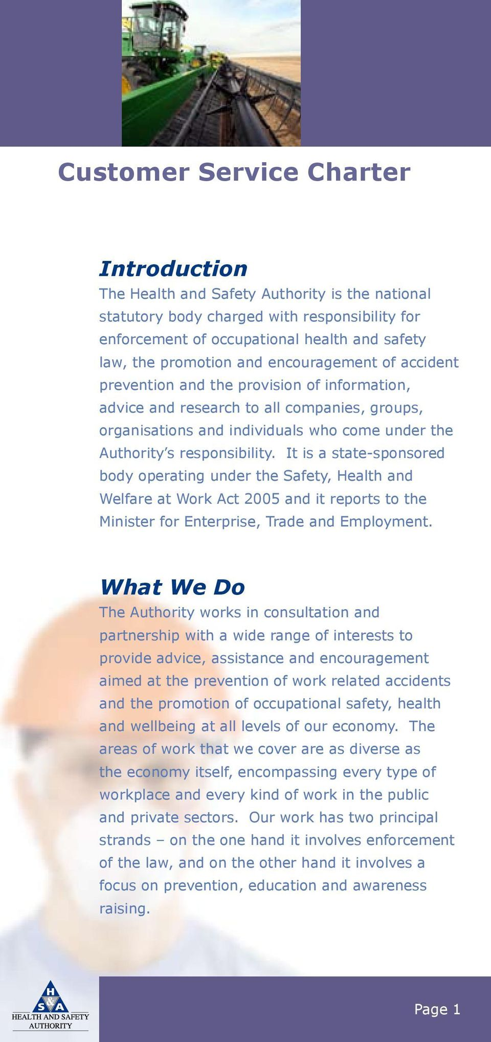 It is a state-sponsored body operating under the Safety, Health and Welfare at Work Act 2005 and it reports to the Minister for Enterprise, Trade and Employment.