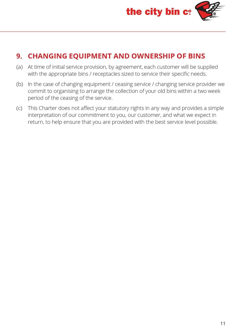 (b) In the case of changing equipment / ceasing service / changing service provider we commit to organising to arrange the collection of your old bins within a two