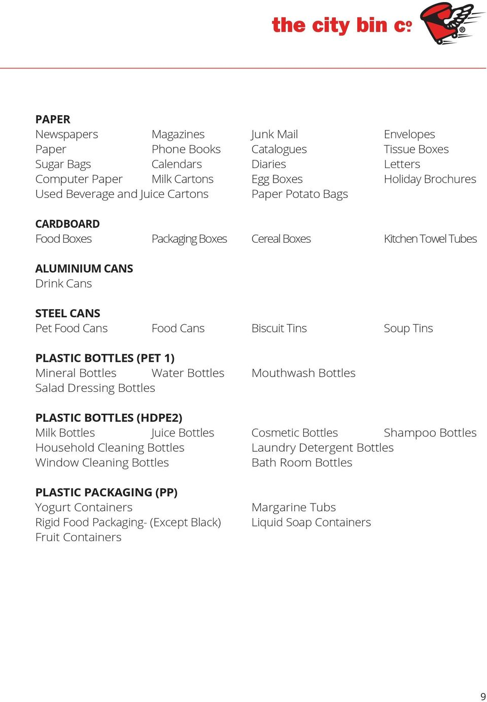 BOTTLES (PET 1) Mineral Bottles Water Bottles Mouthwash Bottles Salad Dressing Bottles PLASTIC BOTTLES (HDPE2) Milk Bottles Juice Bottles Cosmetic Bottles Shampoo Bottles Household Cleaning Bottles