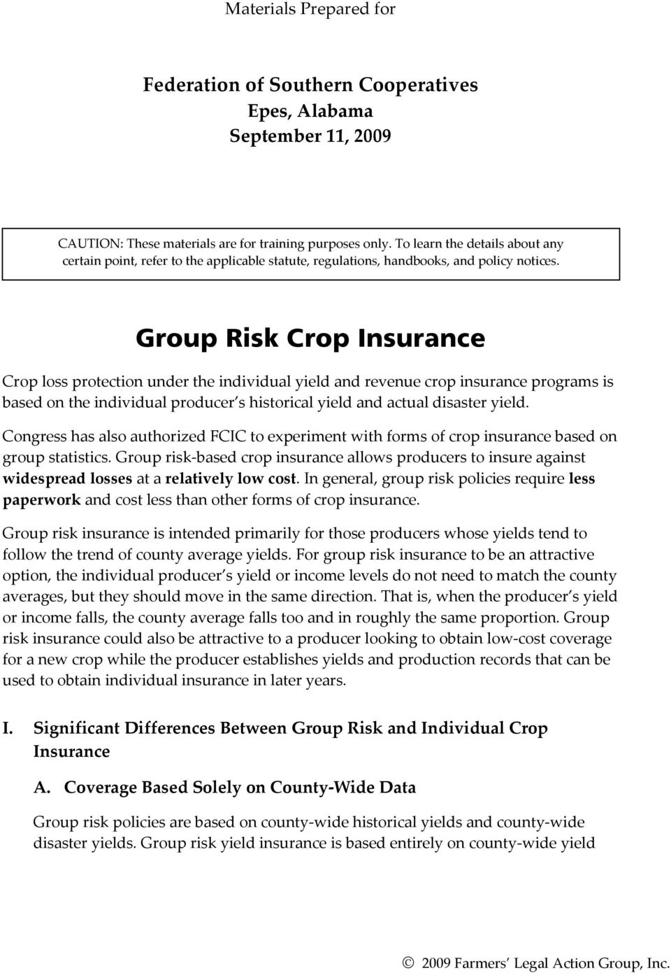 Group Risk Crop Insurance Crop loss protection under the individual yield and revenue crop insurance programs is based on the individual producer s historical yield and actual disaster yield.